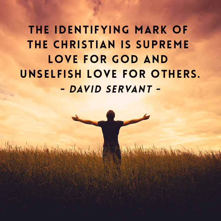 """The identifying mark of the Christian is supreme love for God and unselfish love for others."""