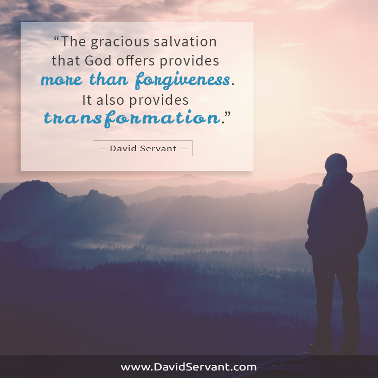 The gracious salvation that God offers provides more than forgiveness, it also provides transformation