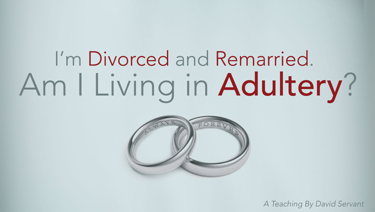 I M Divorced And Remarried Am I Living In Adultery David Servant