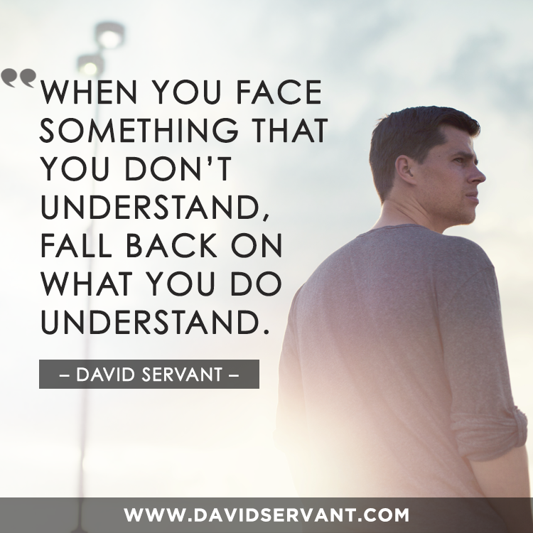When you face something that you don't understand, fall back on what you do understand. - David Servant