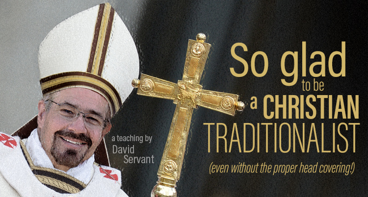 """So Glad to Be a Christian Traditionalist"" E-Teaching by David Servant"