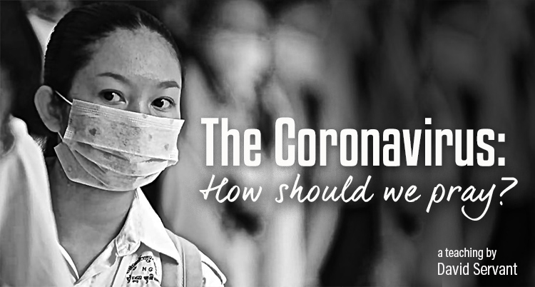 The Coronavirus: How should we pray?